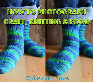 Advice for Photographing Craft, Knitting, Food from award-winning craft blogger, Evin of EvinOK.com