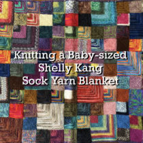 Knitting a Baby-sized Shelly Kang Sock Yarn Blanket | EvinOK