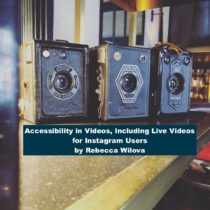 "A photo of cameras with the caption beneath reading, ""Accessibility in Videos, Including Live Videos for Instagram Users by Rebecca Wilova"""